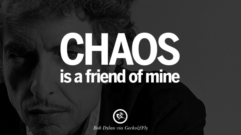 Chaos is a friend of mine. best tumblr quotes instagram pinterest Bob Dylan Quotes on Freedom, Love via His Lyrics and Songs