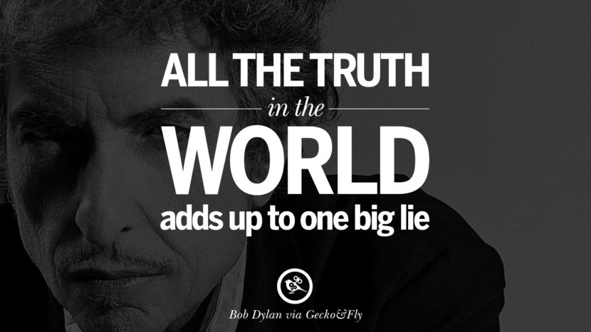 All the truth in the world adds up to one big lie. best tumblr quotes instagram pinterest Bob Dylan Quotes on Freedom, Love via His Lyrics and Songs
