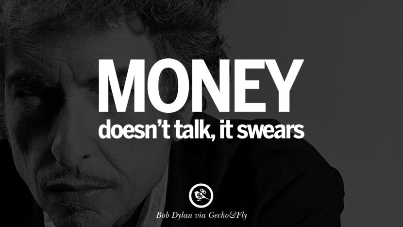Money doesn't talk, it swears. best tumblr quotes instagram pinterest Bob Dylan Quotes on Freedom, Love via His Lyrics and Songs