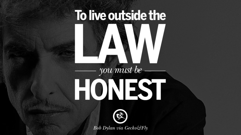 To live outside the law you must be honest. best tumblr quotes instagram pinterest Bob Dylan Quotes on Freedom, Love via His Lyrics and Songs