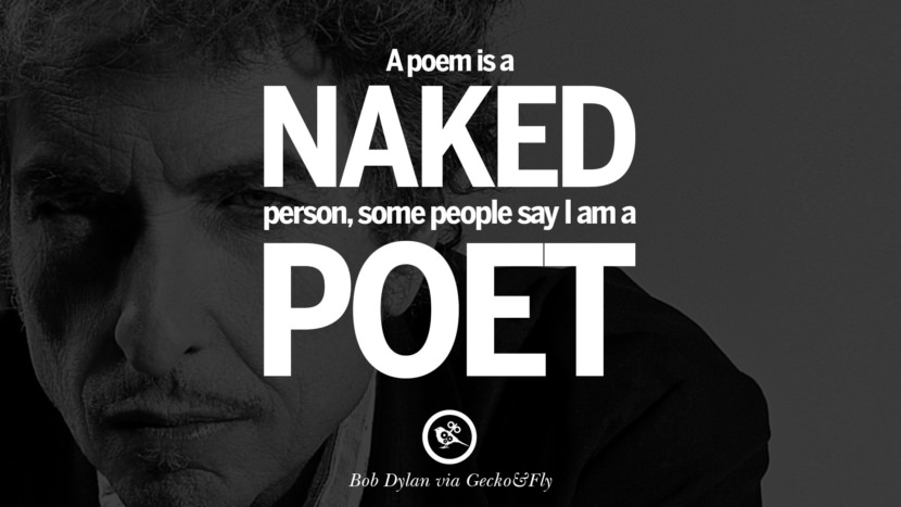 A poem is a naked person, some people say I am a poet. best tumblr quotes instagram pinterest Bob Dylan Quotes on Freedom, Love via His Lyrics and Songs