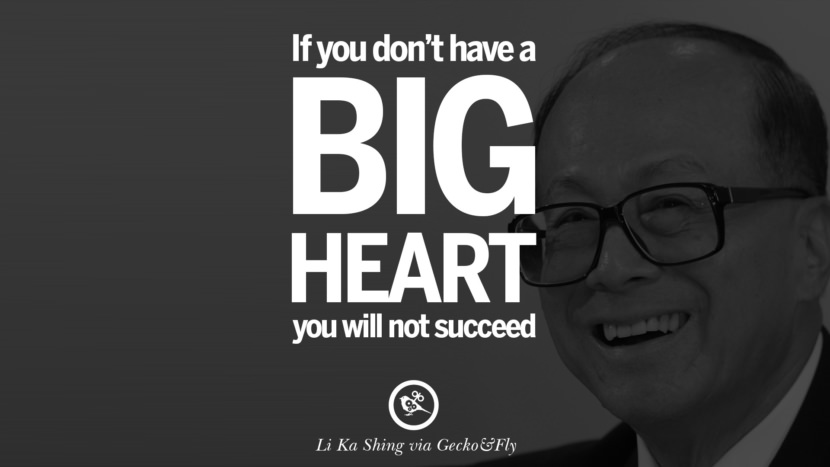 If you don't have a big heart, you will not succeed. best tumblr quotes instagram pinterest Inspiring Li Ka Shing Life Lessons and Business Quotes