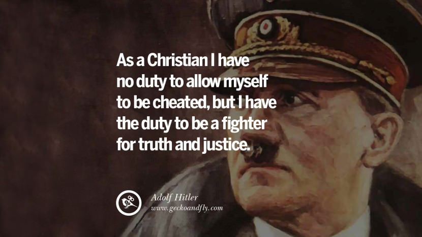 As a Christian I have no duty to allow myself to be cheated, but I have the duty to be a fighter for truth and justice. Adolf Hitler best tumblr instagram pinterest inspiring mein kampf politics nationalism patriotism war