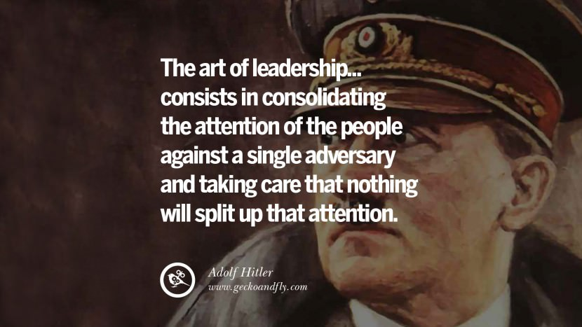 The art of leadership consists in consolidating the attention of the people against a single adversary and taking care that nothing will split up that attention. Adolf Hitler best tumblr instagram pinterest inspiring mein kampf politics nationalism patriotism war