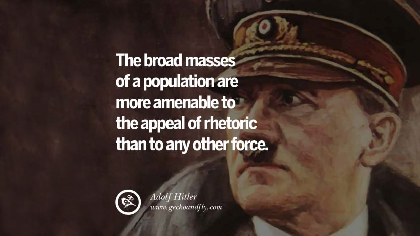 The broad masses of a population are more amenable to the appeal of rhetoric than to any other force. Adolf Hitler best tumblr instagram pinterest inspiring mein kampf politics nationalism patriotism war
