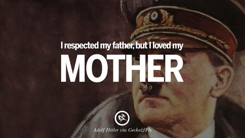 I respected my father, but I loved my mother. Adolf Hitler best tumblr instagram pinterest inspiring mein kampf politics nationalism patriotism war