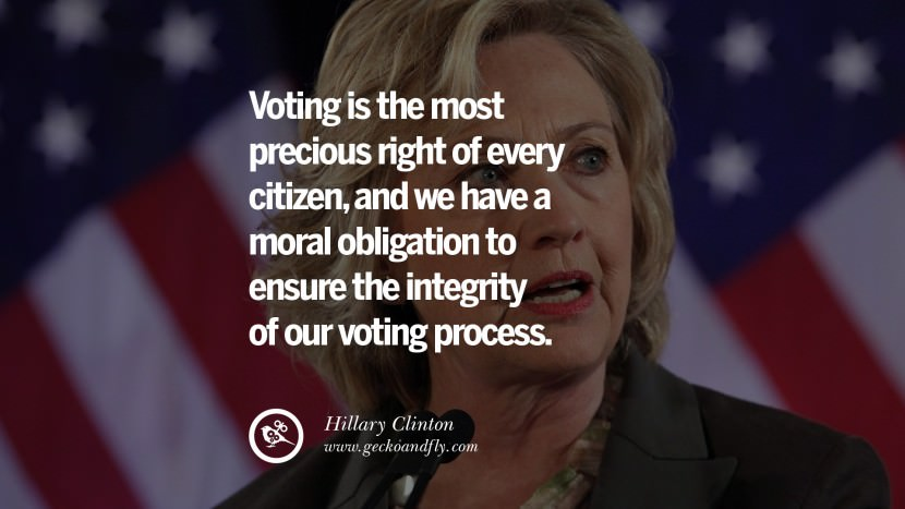 Voting is the most precious right of every citizen, and we have a moral obligation to ensure the integrity of our voting process. best facebook tumblr instagram pinterest inspiring Hillary Clinton Quotes On Gay Rights, Immigration, Women And Health