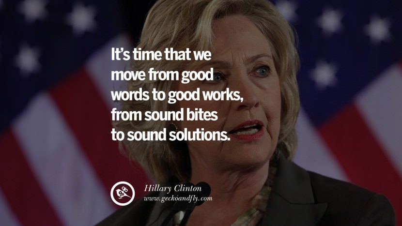 It's time that we move from good words to good works, from sound bites to sound solutions. best facebook tumblr instagram pinterest inspiring Hillary Clinton Quotes On Gay Rights, Immigration, Women And Health