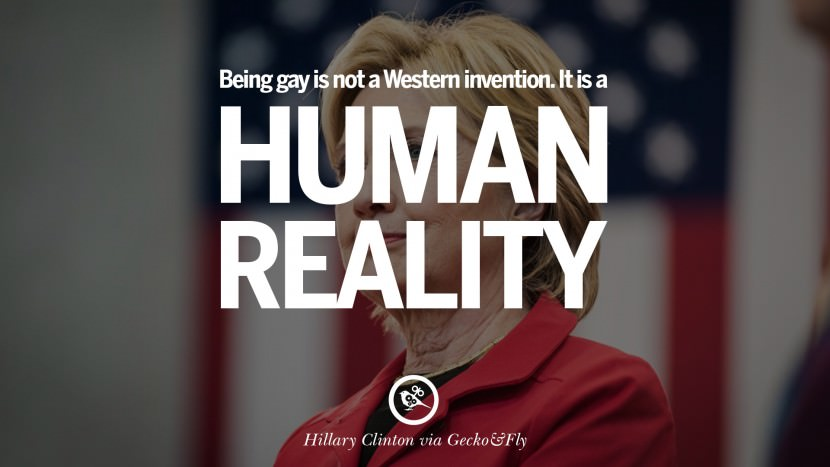 Being gay is not a Western invention. It is a human reality. best facebook tumblr instagram pinterest inspiring Hillary Clinton Quotes On Gay Rights, Immigration, Women And Health