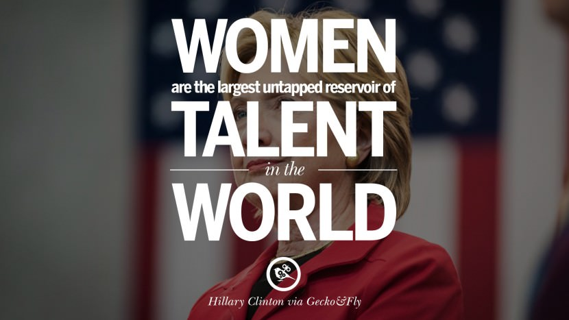 Women are the largest untapped reservoir of talent in the world. best facebook tumblr instagram pinterest inspiring Hillary Clinton Quotes On Gay Rights, Immigration, Women And Health