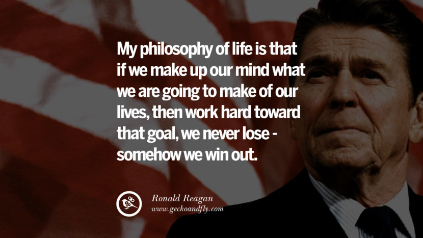 My philosophy of life is that if we make up our mind what we are going to make of our lives, then work hard toward that goal, we never lose - somehow we win out. best president ronald reagan quotes tumblr instagram pinterest inspiring library airport uss school