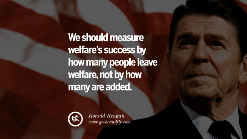 We should measure welfare's success by how many people leave welfare, not by how many are added. best president ronald reagan quotes tumblr instagram pinterest inspiring library airport uss school