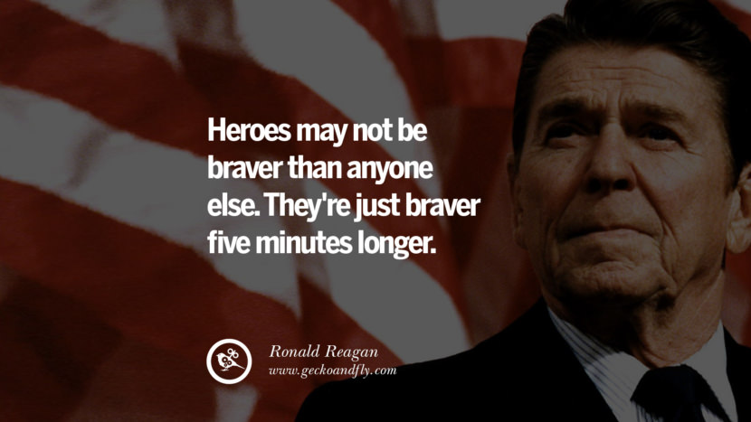 Heroes may not be braver than anyone else. They're just braver five minutes longer. best president ronald reagan quotes tumblr instagram pinterest inspiring library airport uss school