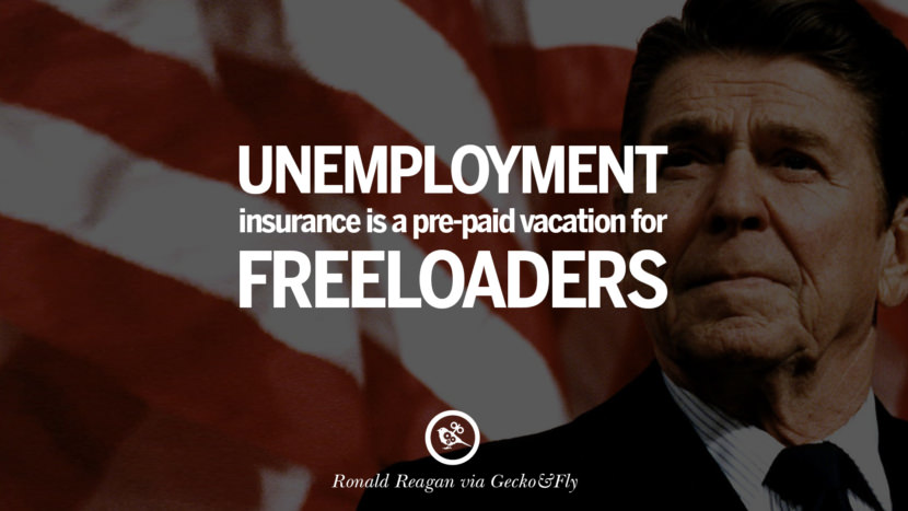 Unemployment insurance is a pre-paid vacation for freeloaders. best president ronald reagan quotes tumblr instagram pinterest inspiring library airport uss school
