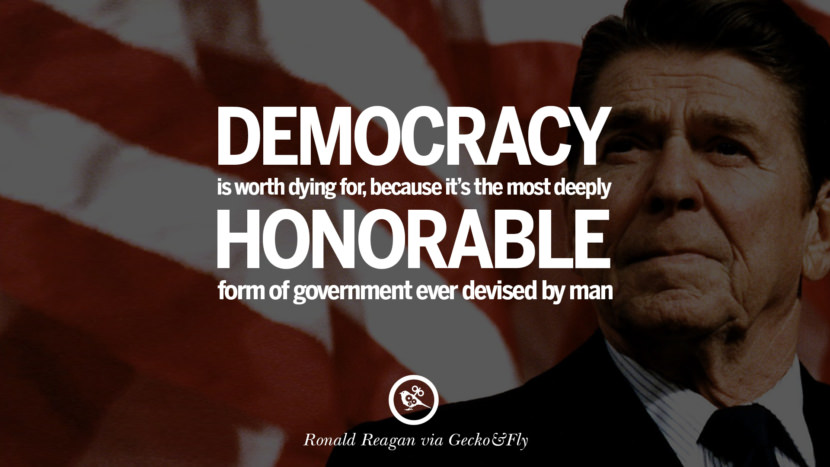 Democracy is worth dying for, because it's the most deeply honorable form of government ever devised by man. best president ronald reagan quotes tumblr instagram pinterest inspiring library airport uss school