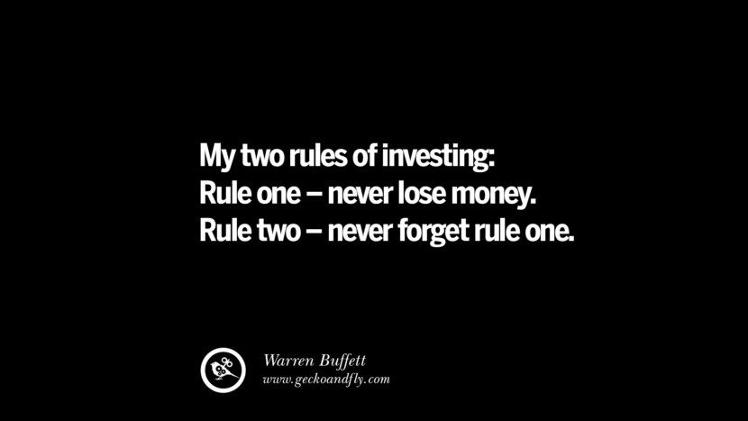 My two rules of investing: Rule one – never lose money. Rule two – never forget rule one. – Warren Buffett Best Quotes on Financial Management and Investment Banking