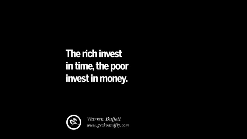The rich invest in time, the poor invest in money. – Warren Buffett Best Quotes on Financial Management and Investment Banking