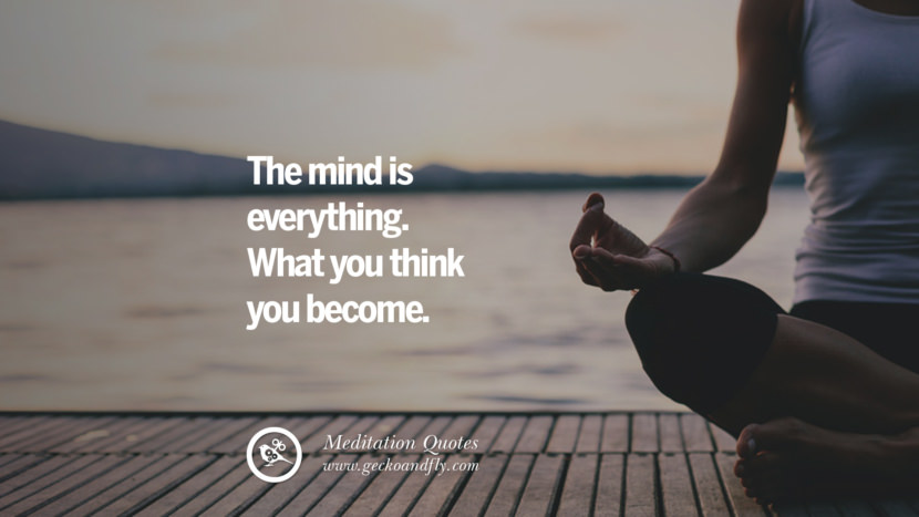 The mind is everything. What you think you become. facebook instagram twitter tumblr pinterest poster wallpaper free guided mindfulness buddhist meditation for yoga sleeping relaxing