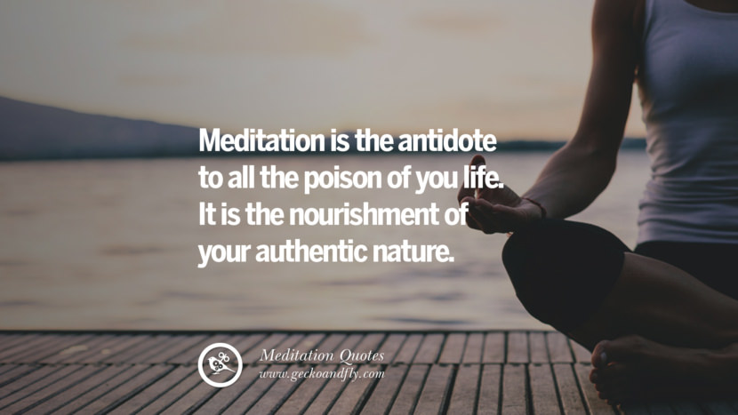 Meditation is the antidote to all the poison of you life. It is the nourishment of your authentic nature. facebook instagram twitter tumblr pinterest poster wallpaper free guided mindfulness buddhist meditation for yoga sleeping relaxing