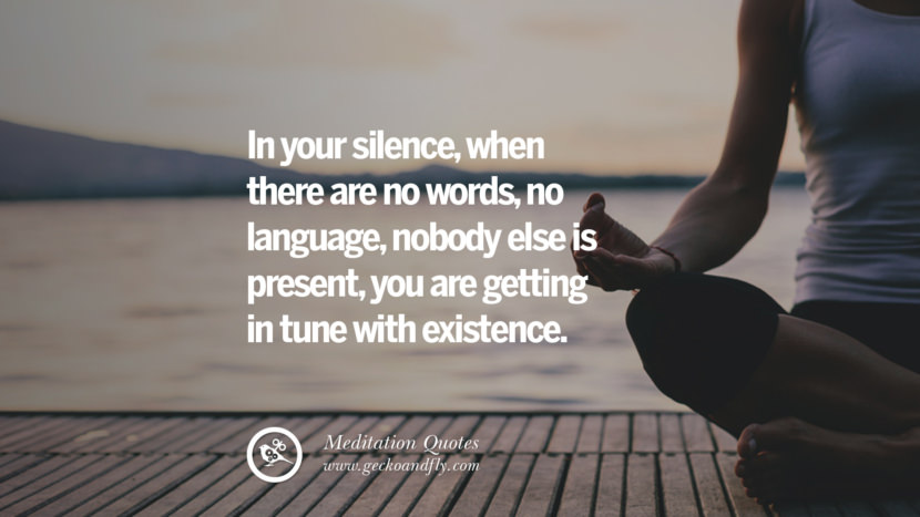 In your silence, when there are no words, no language, nobody else is present, you are getting in tune with existence. facebook instagram twitter tumblr pinterest poster wallpaper free guided mindfulness buddhist meditation for yoga sleeping relaxing