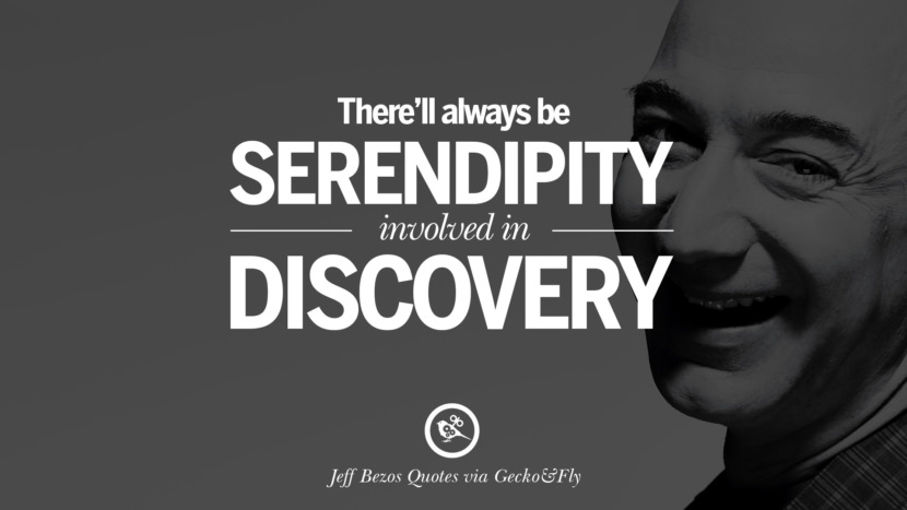 There'll always be serendipity involved in discovery. Jeff Bezos Quotes on Innovation, Business, Commerce and Customers