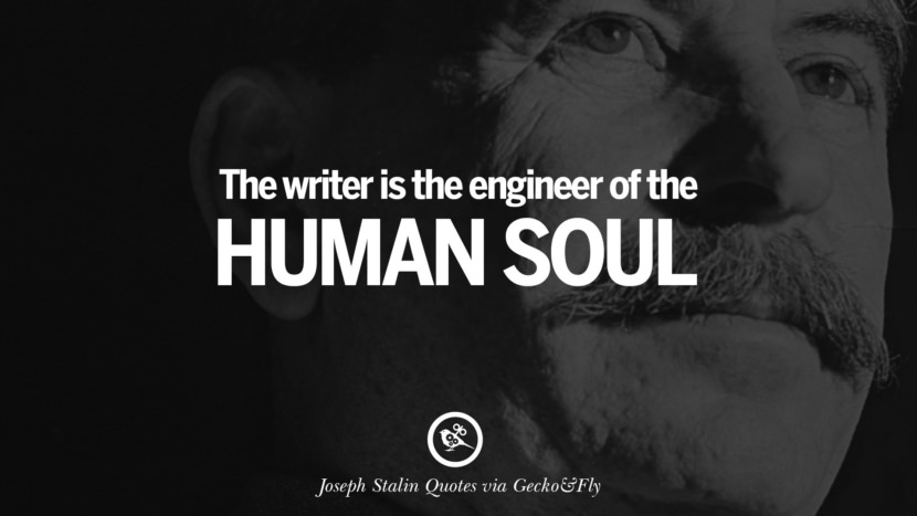 The writer is the engineer of the human soul. Joseph Stalin Quotes on Communism, Freedom, Power, Ideas and Death