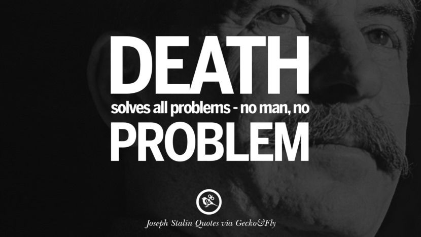 Death solves all problems - no man, no problem. Joseph Stalin Quotes on Communism, Freedom, Power, Ideas and Death