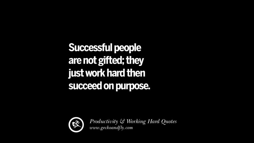 Successful people are not gifted; they just work hard then succeed on purpose. Inspiring Quotes On Productivity And Working Hard To Achieve Success facebook instagram twitter tumblr pinterest poster wallpaper download