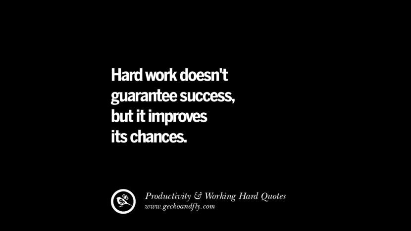 Hard work doesn't guarantee success, but it improves its chances. Inspiring Quotes On Productivity And Working Hard To Achieve Success facebook instagram twitter tumblr pinterest poster wallpaper download