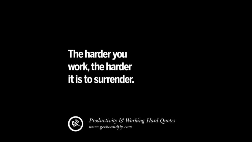 The harder you work, the harder it is to surrender. Inspiring Quotes On Productivity And Working Hard To Achieve Success facebook instagram twitter tumblr pinterest poster wallpaper download