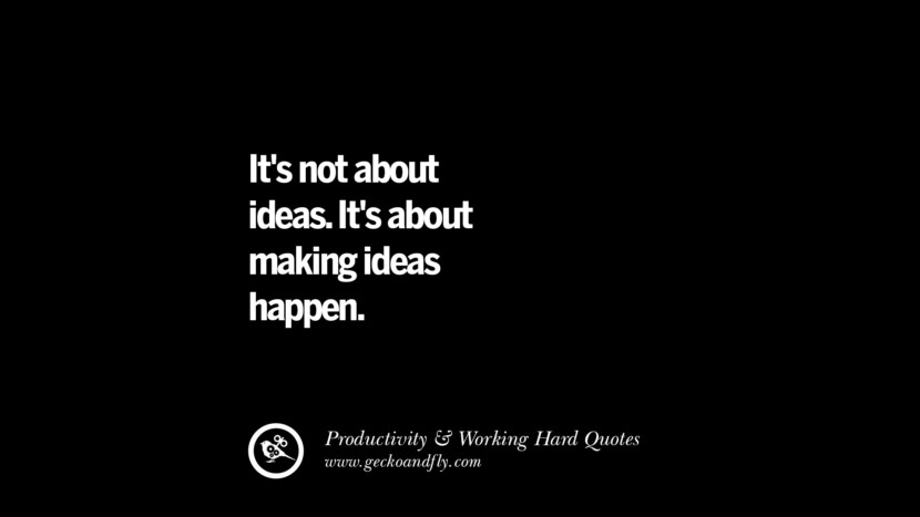 It's not about ideas. It's about making ideas happen. Inspiring Quotes On Productivity And Working Hard To Achieve Success facebook instagram twitter tumblr pinterest poster wallpaper download