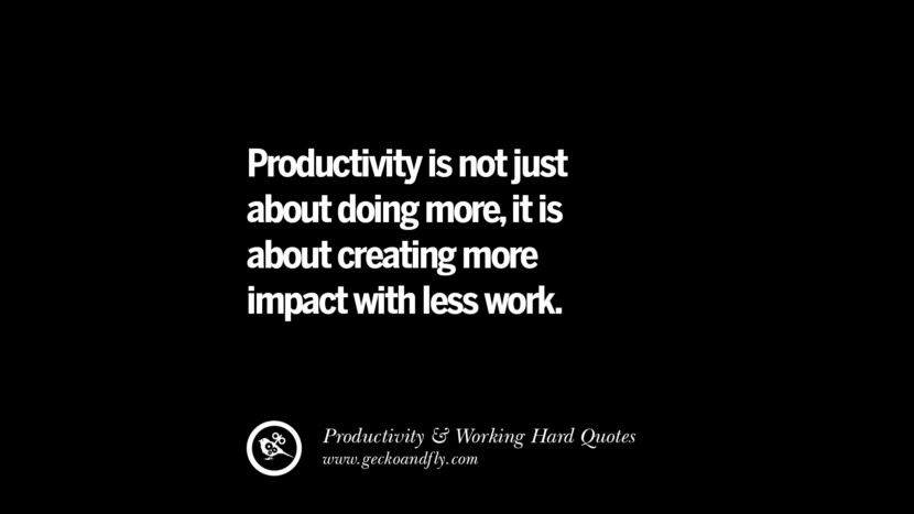 Productivity is not just about doing more, it is about creating more impact with less work. Inspiring Quotes On Productivity And Working Hard To Achieve Success facebook instagram twitter tumblr pinterest poster wallpaper download