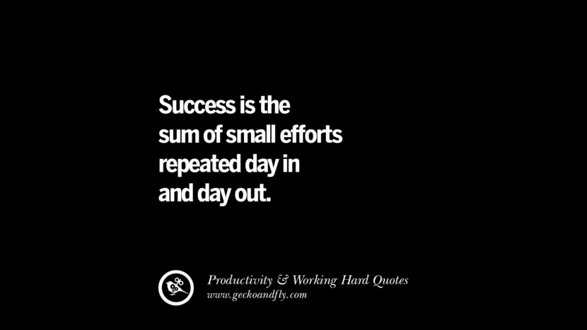 Success is the sum of small efforts repeated day in and day out. Inspiring Quotes On Productivity And Working Hard To Achieve Success facebook instagram twitter tumblr pinterest poster wallpaper download