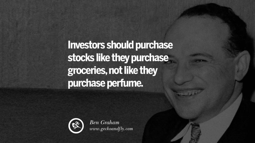Investors should purchase stocks like they purchase groceries, not like they purchase perfume. - Ben Graham Inspiring Stock Market Investment Quotes by Successful Investors
