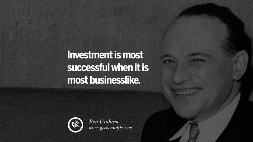 Investment is most successful when it is most businesslike. - Ben Graham Inspiring Stock Market Investment Quotes by Successful Investors