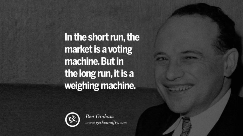 In the short run, the market is a voting machine. But in the long run, it is a weighing machine. - Ben Graham Inspiring Stock Market Investment Quotes by Successful Investors