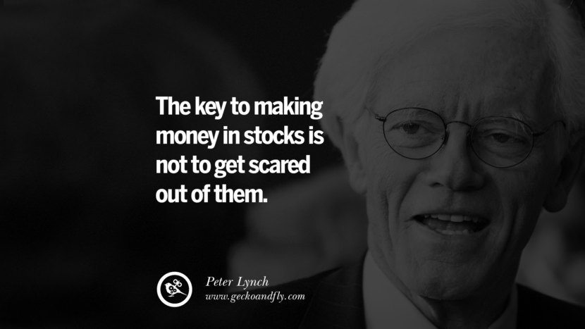 The key to making money in stocks is not to get scared out of them. - Peter Lynch Inspiring Stock Market Investment Quotes by Successful Investors