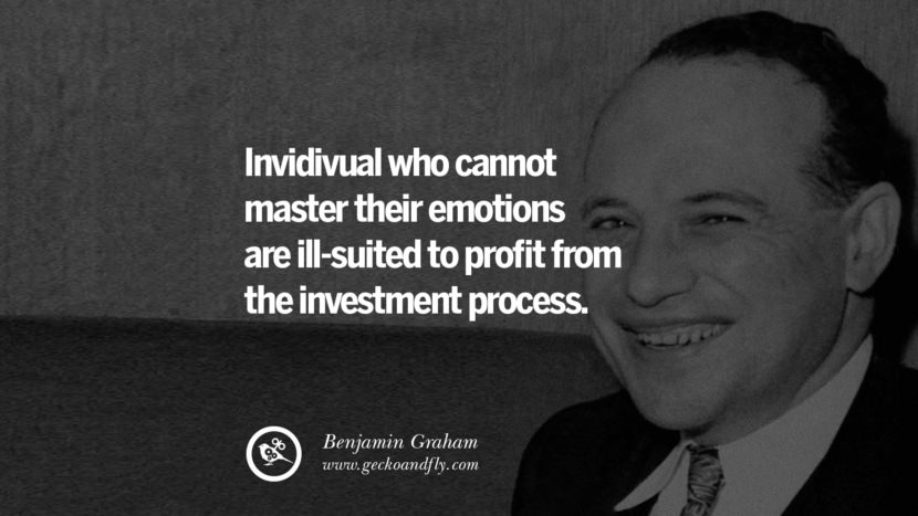 Individual who cannot master their emotions are ill-suited to profit from the investment process. - Benjamin Graham Inspiring Stock Market Investment Quotes by Successful Investors