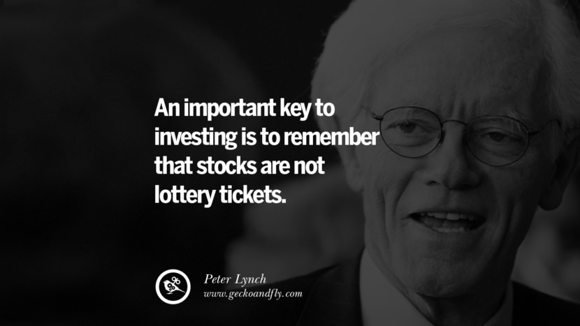 An important key to investing is to remember that stocks are not lottery tickets. - Peter Lynch Inspiring Stock Market Investment Quotes by Successful Investors