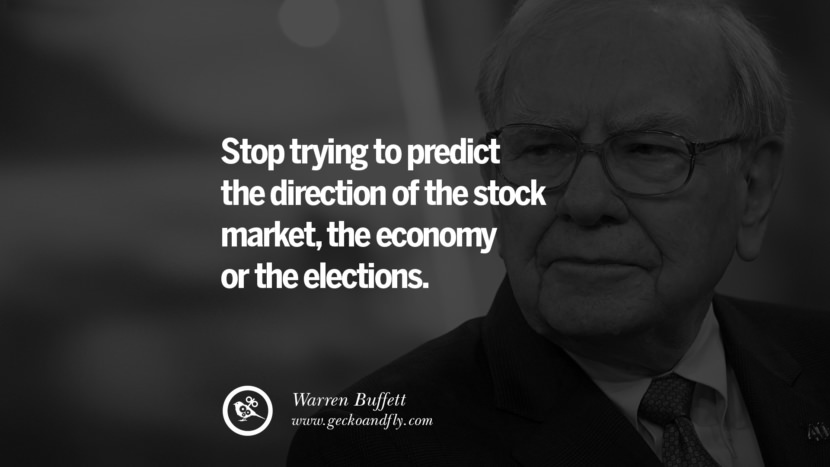 Stop trying to predict the direction of the stock market, the economy or the elections. - Warren Buffett Inspiring Stock Market Investment Quotes by Successful Investors