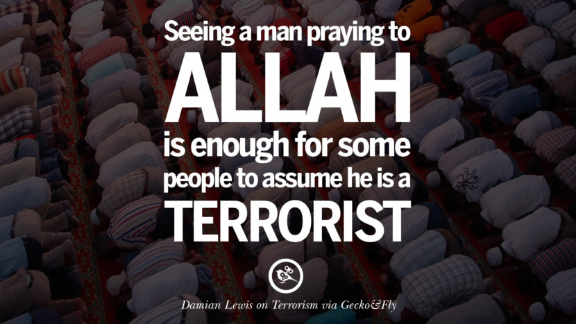 Seeing a man praying to Allah is enough for some people to assume he is a terrorist. - Damian Lewis Inspiring Quotes Against Terrorist and Religious Terrorism