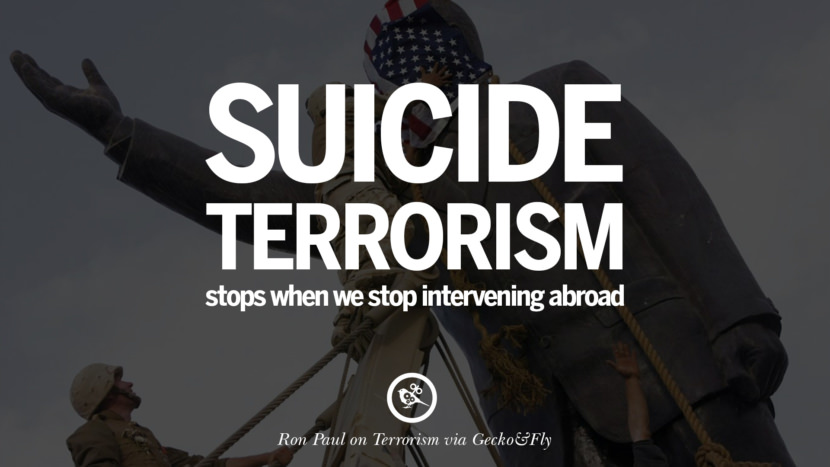 Suicide terrorism stops when we stop intervening abroad. - Ron Paul Inspiring Quotes Against Terrorist and Religious Terrorism