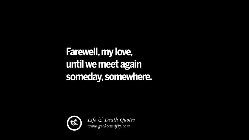Farewell, my love, until we meet again someday, somewhere.