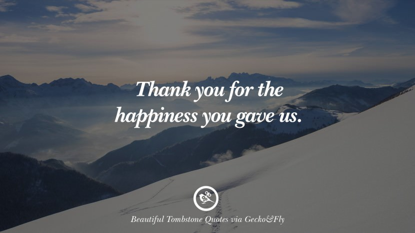 Thank you for the happiness you gave us. Beautiful Tombstone Quotes For Your Beloved Cat or Dog