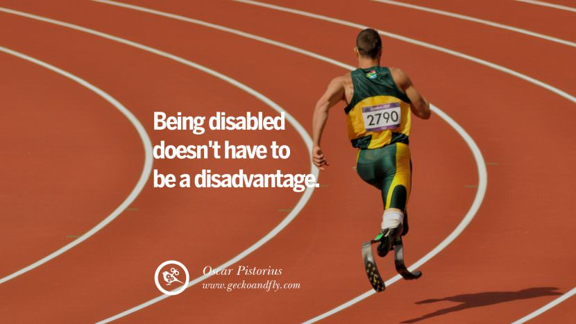 Being disabled doesn't have to be a disadvantage. - Oscar Pistorius Sprint Runner Motivational Inspirational Quotes By Olympic Athletes On The Spirit Of Sportsmanship facebook twitter pinterest