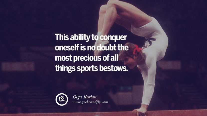 This ability to conquer oneself is no doubt the most precious of all things sports bestows. - Olga Korbut Gymnastic Motivational Inspirational Quotes By Olympic Athletes On The Spirit Of Sportsmanship facebook twitter pinterest