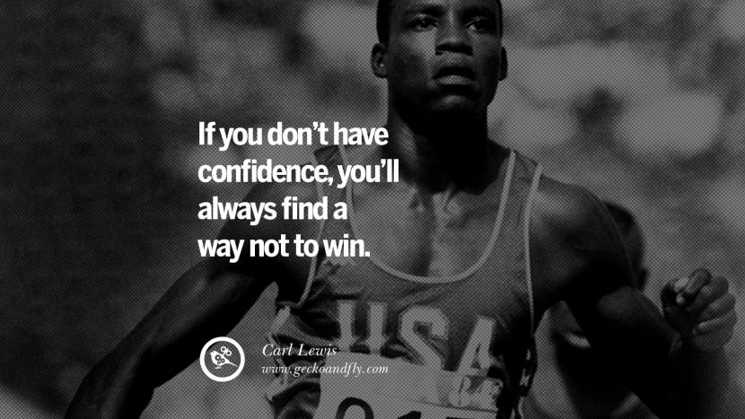 If you don't have confidence, you'll always find a way not to win. - Carl Lewis Track and Field Motivational Inspirational Quotes By Olympic Athletes On The Spirit Of Sportsmanship facebook twitter pinterest