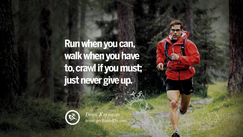 Run when you can, walk when you have to, crawl if you must; just never give up. - Dean Karnazes Ultramarathon Runner Motivational Inspirational Quotes By Olympic Athletes On The Spirit Of Sportsmanship facebook twitter pinterest