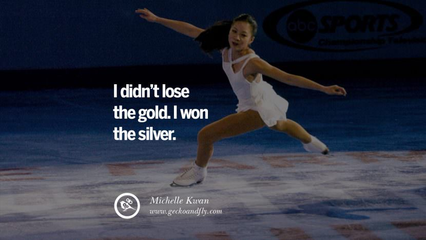 I didn't lose the gold. I won the silver. - Michelle Kwan Figure Skater Motivational Inspirational Quotes By Olympic Athletes On The Spirit Of Sportsmanship facebook twitter pinterest