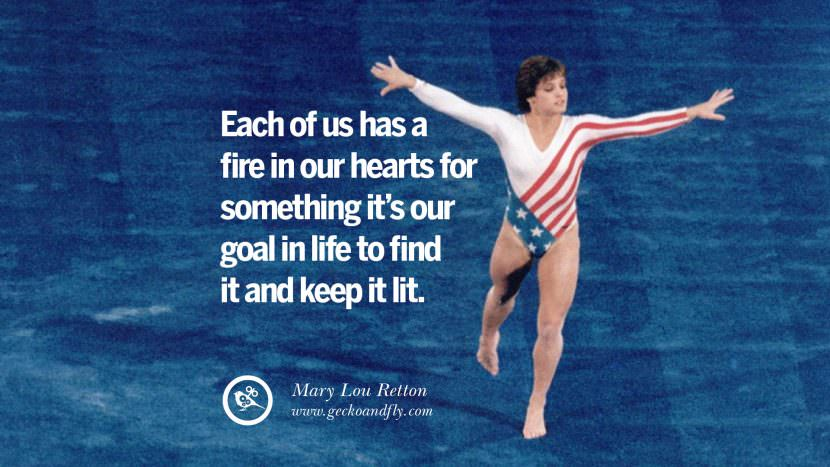 Each of us has a fire in our hearts for something it's our goal in life to find it and keep it lit. - Mary Lou Retton Gymnastic Motivational Inspirational Quotes By Olympic Athletes On The Spirit Of Sportsmanship facebook twitter pinterest
